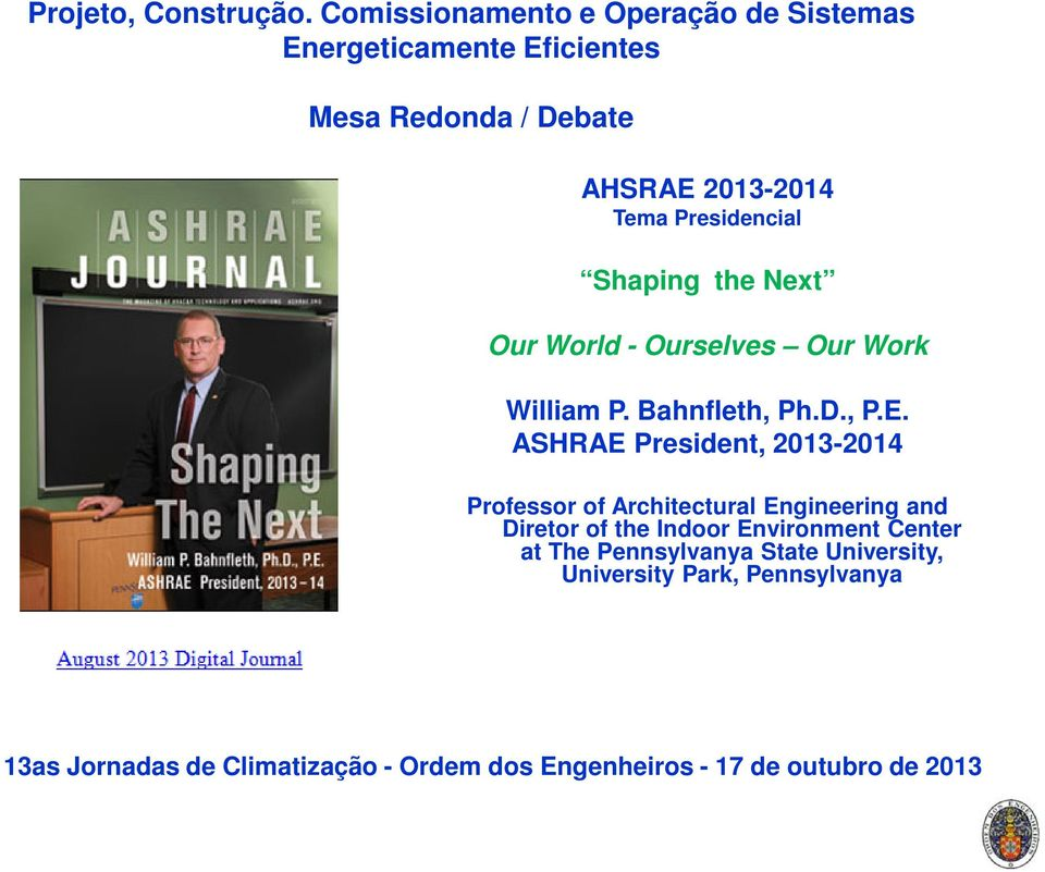ASHRAE President, 2013-2014 Professor of Architectural Engineering and