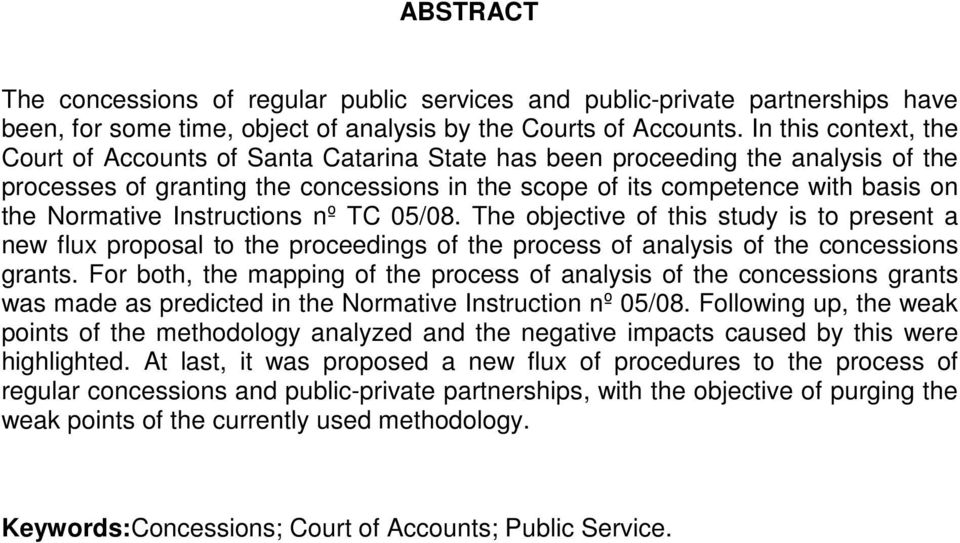 Instructions nº TC 05/08. The objective of this study is to present a new flux proposal to the proceedings of the process of analysis of the concessions grants.