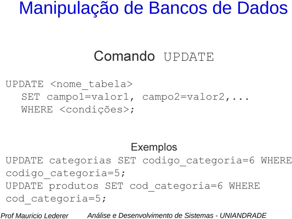 .. WHERE <condições>; Exemplos UPDATE categorias SET