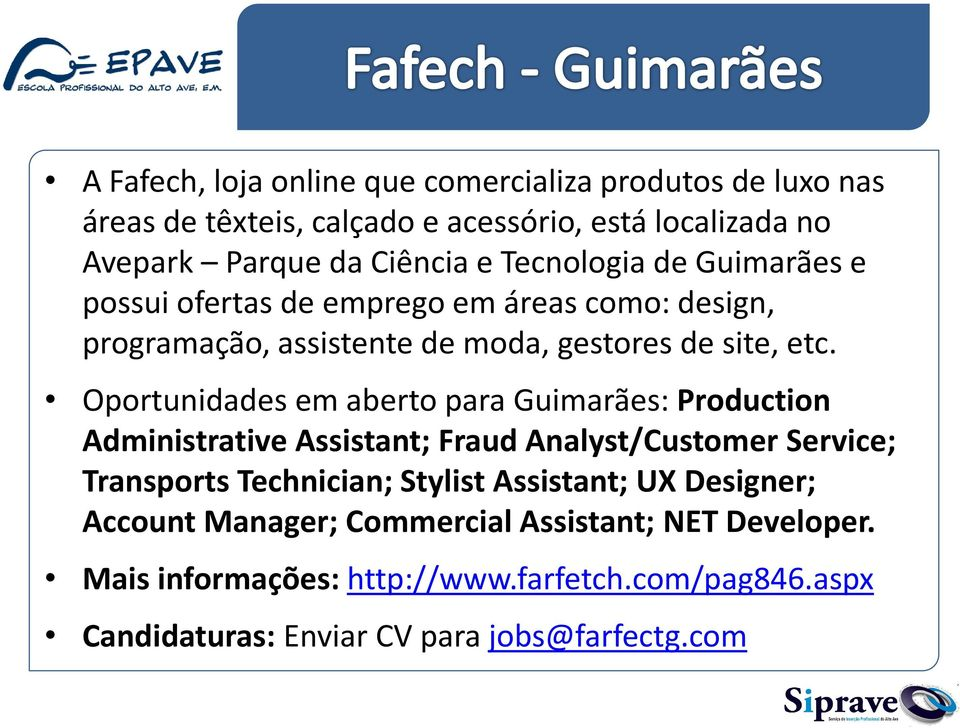 Oportunidades em aberto para Guimarães: Production Administrative Assistant; Fraud Analyst/Customer Service; Transports Technician; Stylist