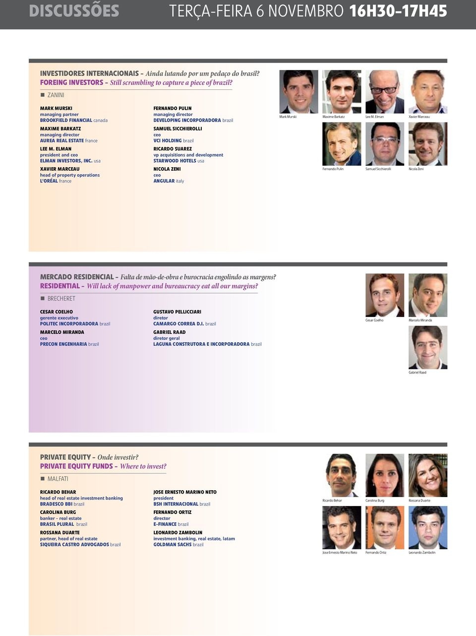 usa Xavier Marceau head of property operations L oréal france Fernando Pulin managing director Developing Incorporadora brazil Samuel Sicchierolli VCi Holding brazil Ricardo Suarez vp acquisitions