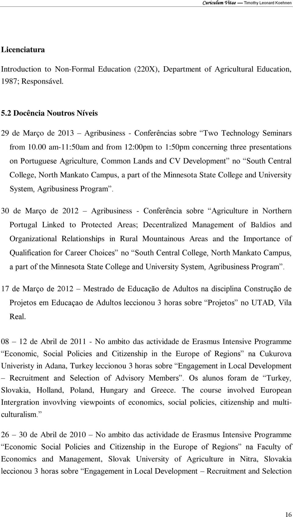 00 am-11:50am and from 12:00pm to 1:50pm concerning three presentations on Portuguese Agriculture, Common Lands and CV Development no South Central College, North Mankato Campus, a part of the
