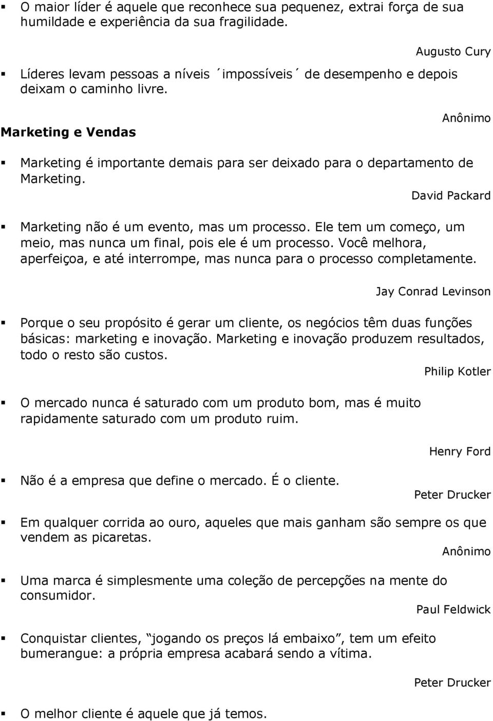 Marketing e Vendas Marketing é importante demais para ser deixado para o departamento de Marketing. David Packard Marketing não é um evento, mas um processo.