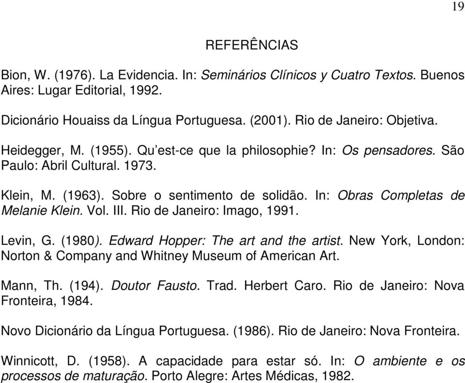Rio de Janeiro: Imago, 1991. Levin, G. (1980). Edward Hopper: The art and the artist. New York, London: Norton & Company and Whitney Museum of American Art. Mann, Th. (194). Doutor Fausto. Trad.