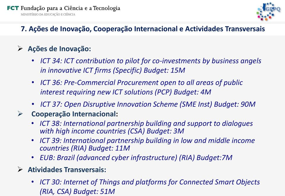Cooperação Internacional: ICT 38: International partnership building and support to dialogues with high income countries (CSA) Budget: 3M ICT 39: International partnership building in low and middle