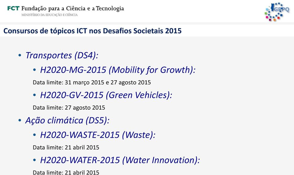Vehicles): Data limite: 27 agosto 2015 Ação climática (DS5): H2020-WASTE-2015 (Waste):