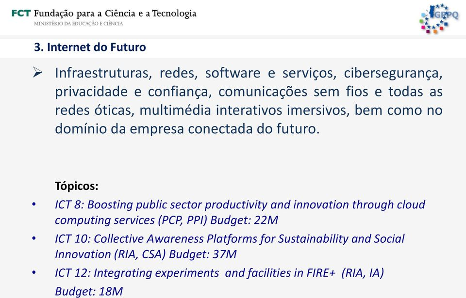 Tópicos: ICT 8: Boosting public sector productivity and innovation through cloud computing services (PCP, PPI) Budget: 22M ICT 10: