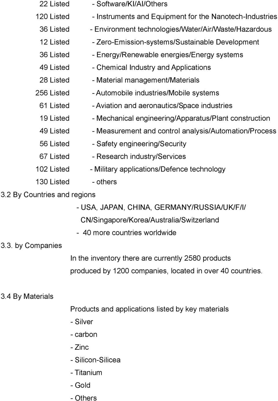 - Automobile industries/mobile systems 61 Listed - Aviation and aeronautics/space industries 19 Listed - Mechanical engineering/apparatus/plant construction 49 Listed - Measurement and control