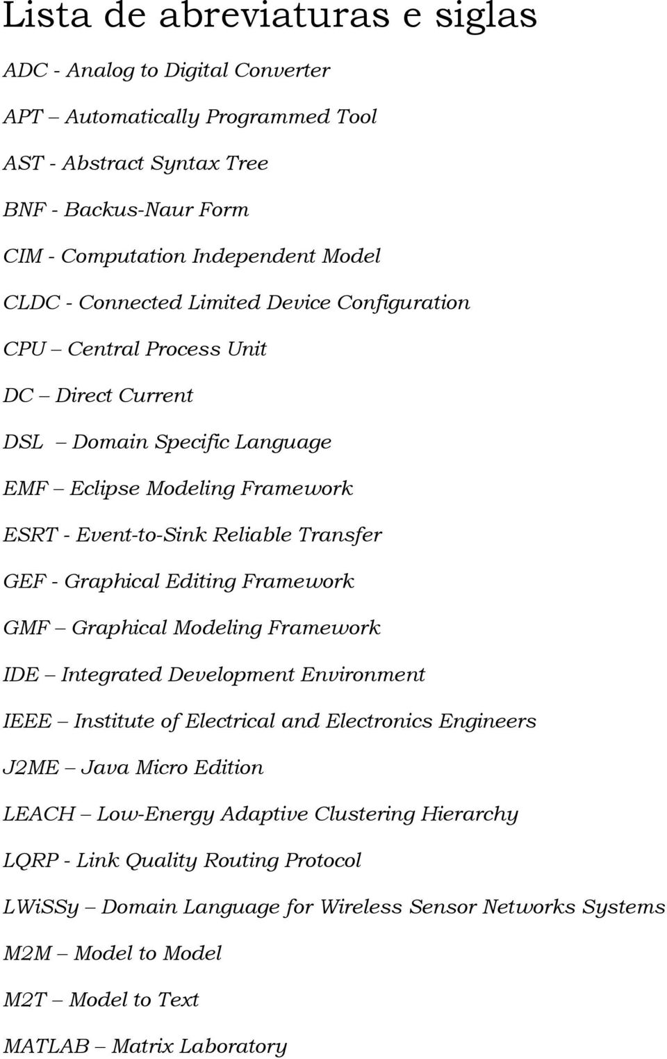 Graphical Editing Framework GMF Graphical Modeling Framework IDE Integrated Development Environment IEEE Institute of Electrical and Electronics Engineers J2ME Java Micro Edition LEACH