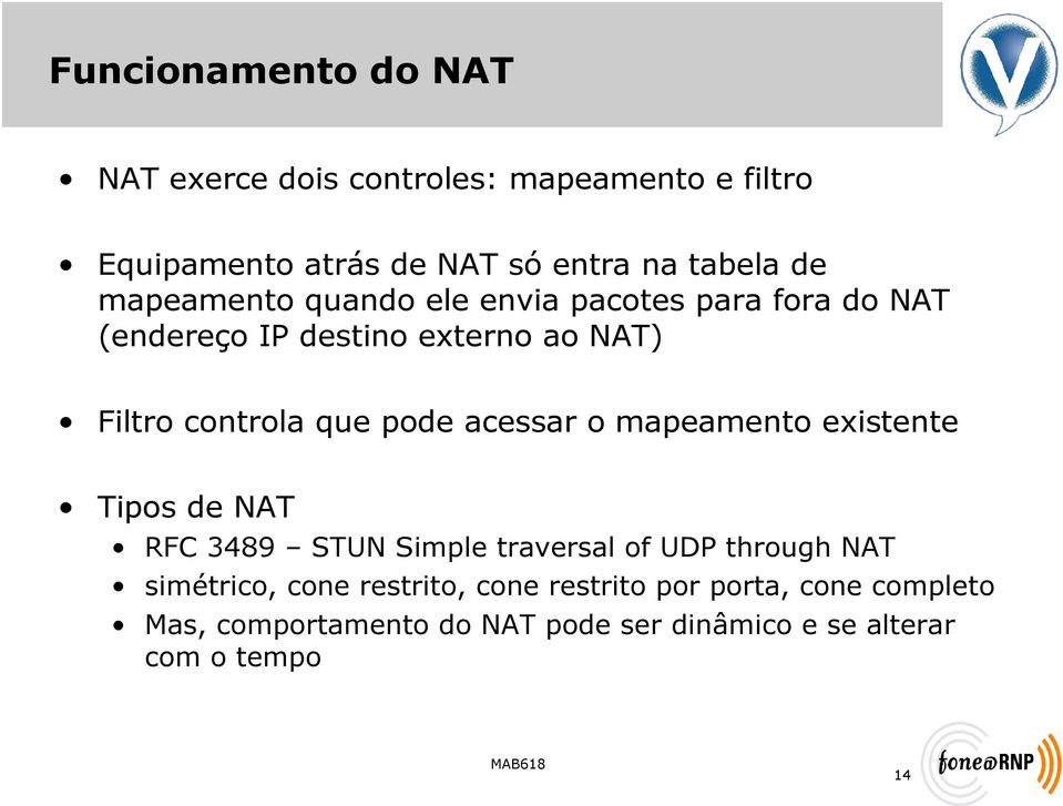 acessar o mapeamento existente Tipos de NAT RFC 3489 STUN Simple traversal of UDP through NAT simétrico, cone