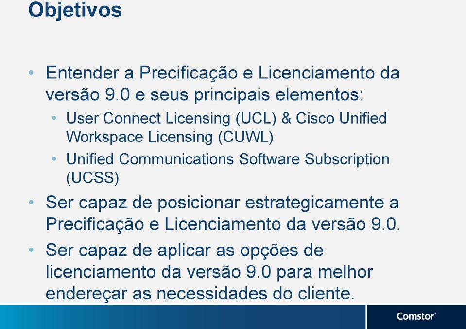 Unified Communications Software Subscription (UCSS) Ser capaz de posicionar estrategicamente a