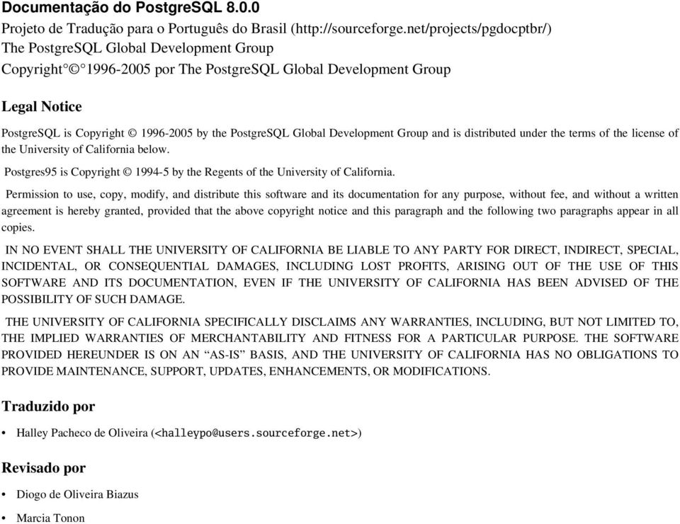 Global Development Group and is distributed under the terms of the license of the University of California below. Postgres95 is Copyright 1994-5 by the Regents of the University of California.