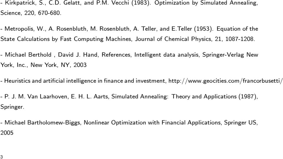 Hand, References, Intelligent data analysis, Springer-Verlag New York, Inc., New York, NY, 2003 -Heuristicsandartificial intelligence in finance and investment, http://www.geocities.