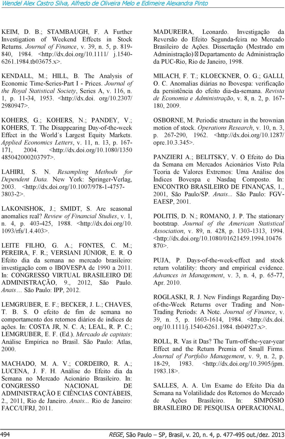Journal of the Royal Statistical Society, Series A, v. 116, n. 1, p. 11-34, 1953. <http://dx.doi. org/10.2307/ 2980947>. KOHERS, G.; KOHERS, N.; PANDEY, V.; KOHERS, T.