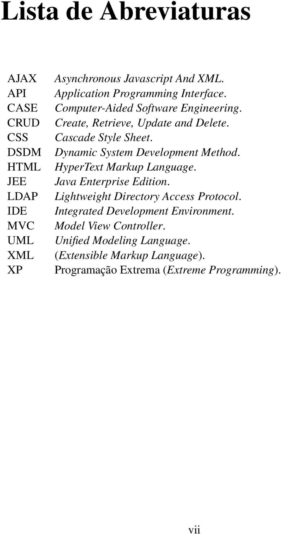 Dynamic System Development Method. HyperText Markup Language. Java Enterprise Edition. Lightweight Directory Access Protocol.
