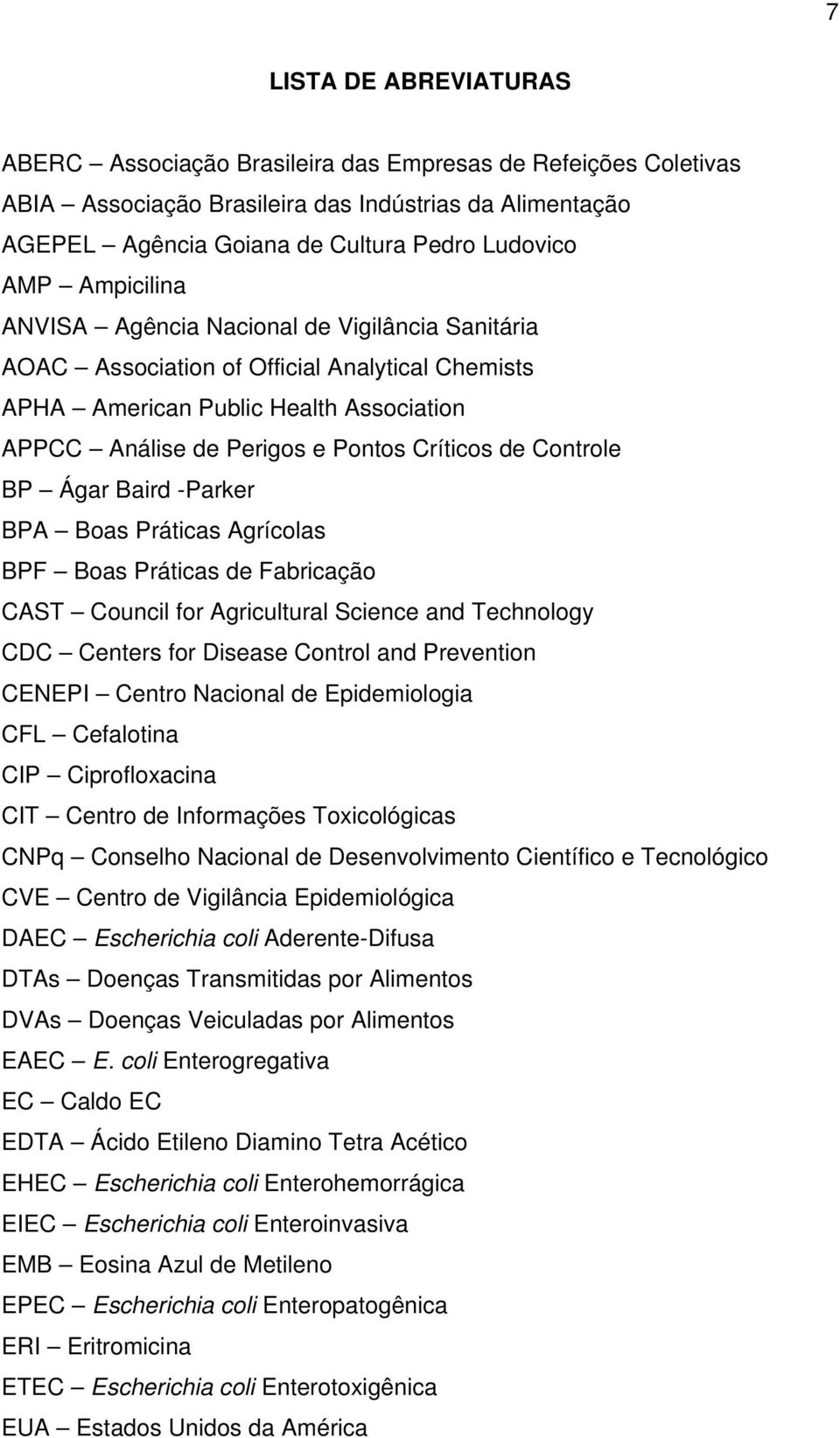 Controle BP Ágar Baird -Parker BPA Boas Práticas Agrícolas BPF Boas Práticas de Fabricação CAST Council for Agricultural Science and Technology CDC Centers for Disease Control and Prevention CENEPI