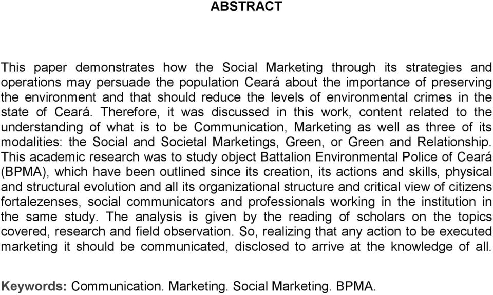 Therefore, it was discussed in this work, content related to the understanding of what is to be Communication, Marketing as well as three of its modalities: the Social and Societal Marketings, Green,