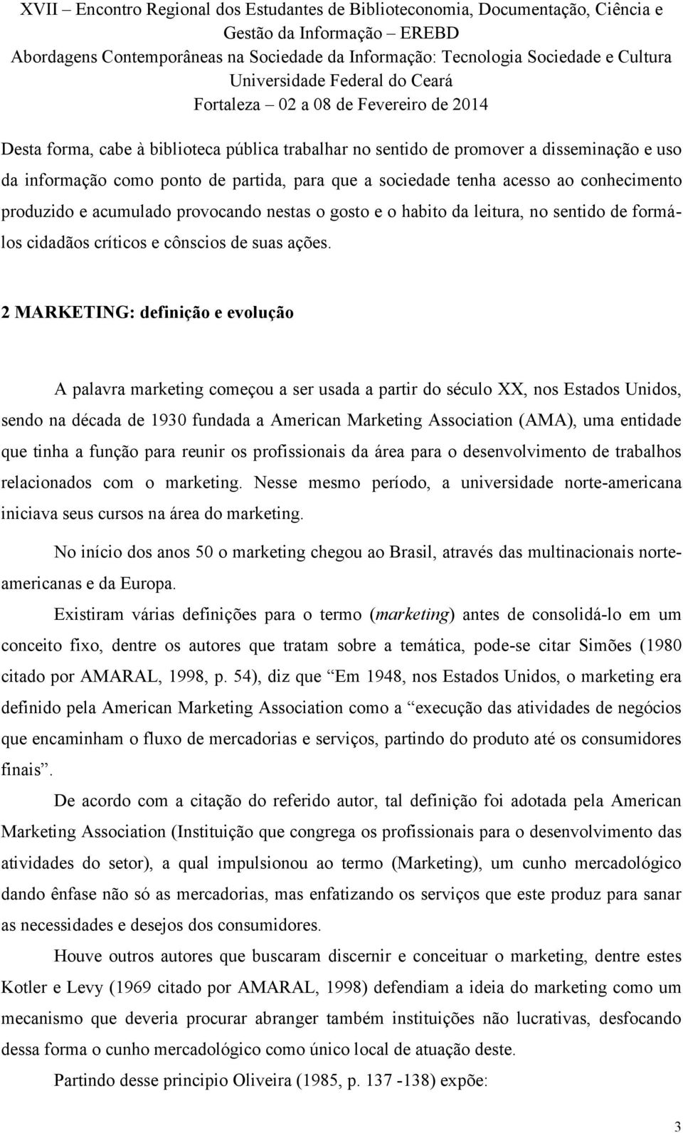 2 MARKETING: definição e evolução A palavra marketing começou a ser usada a partir do século XX, nos Estados Unidos, sendo na década de 1930 fundada a American Marketing Association (AMA), uma
