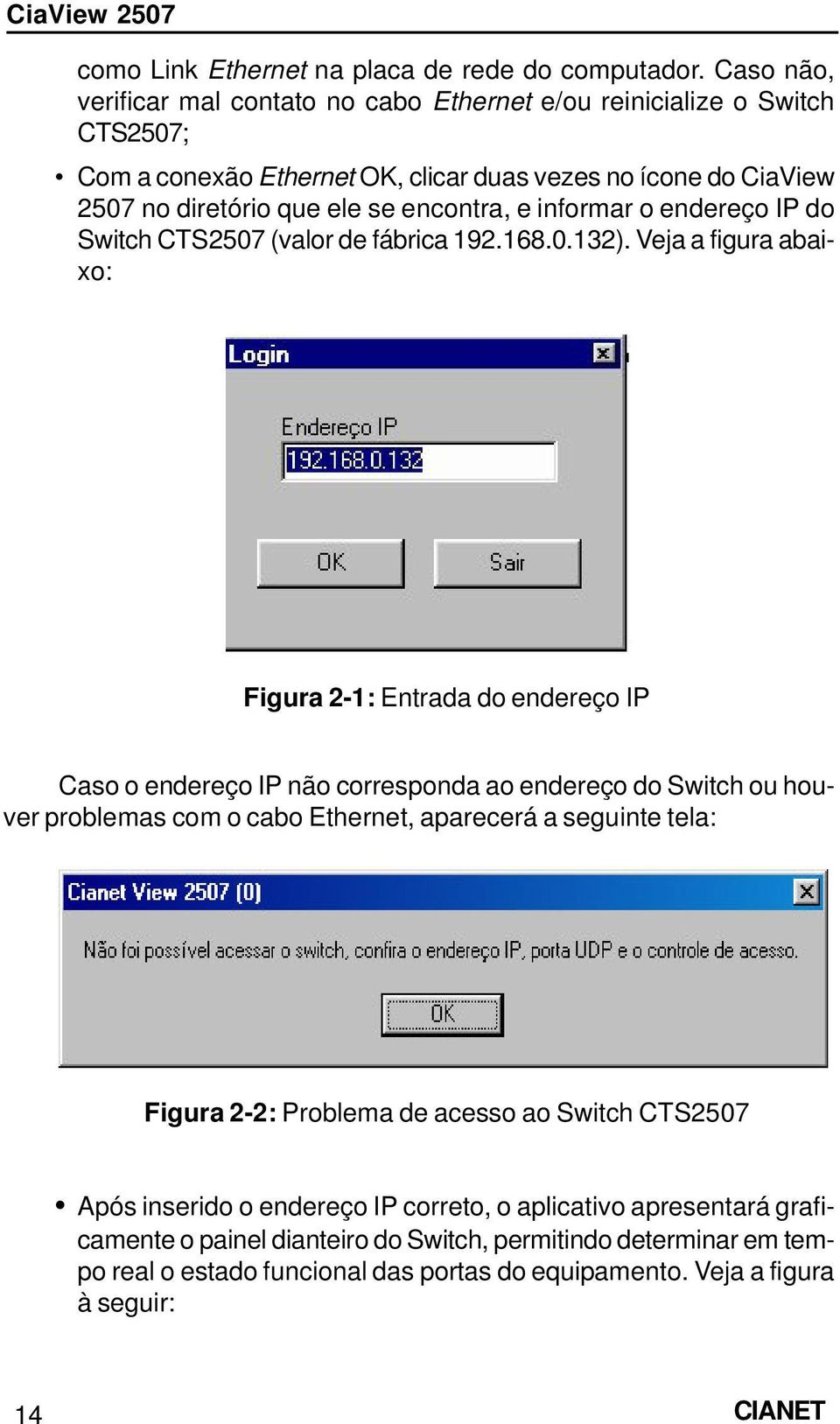 informar o endereço IP do Switch CTS2507 (valor de fábrica 192.168.0.132).