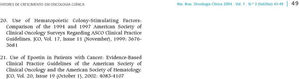 ASCO Clinical Practice Guidelines. JCO, Vol. 17, Issue 11 (November), 1999: 3676-3681 21.