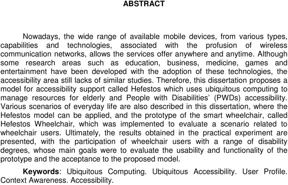 Although some research areas such as education, business, medicine, games and entertainment have been developed with the adoption of these technologies, the accessibility area still lacks of similar