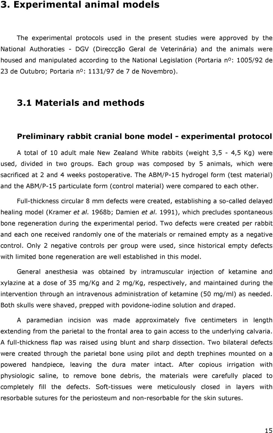 1 Materials and methods Preliminary rabbit cranial bone model - experimental protocol A total of 10 adult male New Zealand White rabbits (weight 3,5-4,5 Kg) were used, divided in two groups.