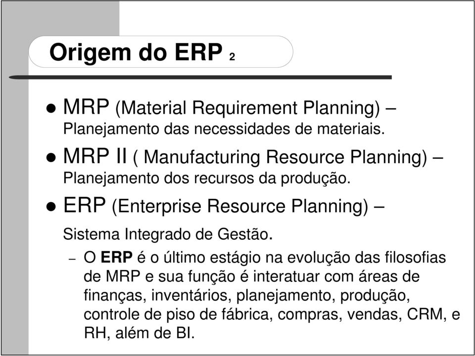 ERP (Enterprise Resource Planning) Sistema Integrado de Gestão.