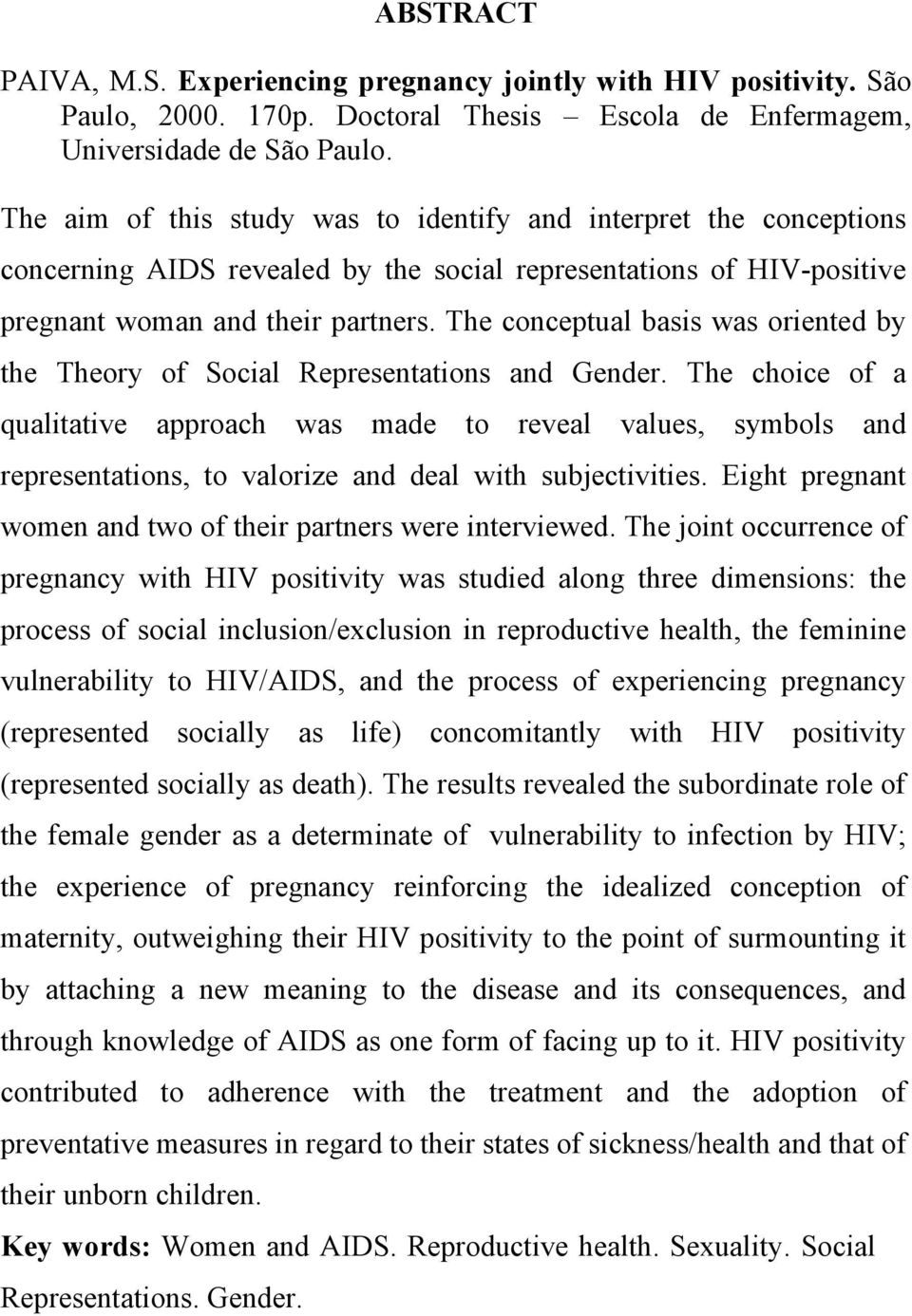 The conceptual basis was oriented by the Theory of Social Representations and Gender.