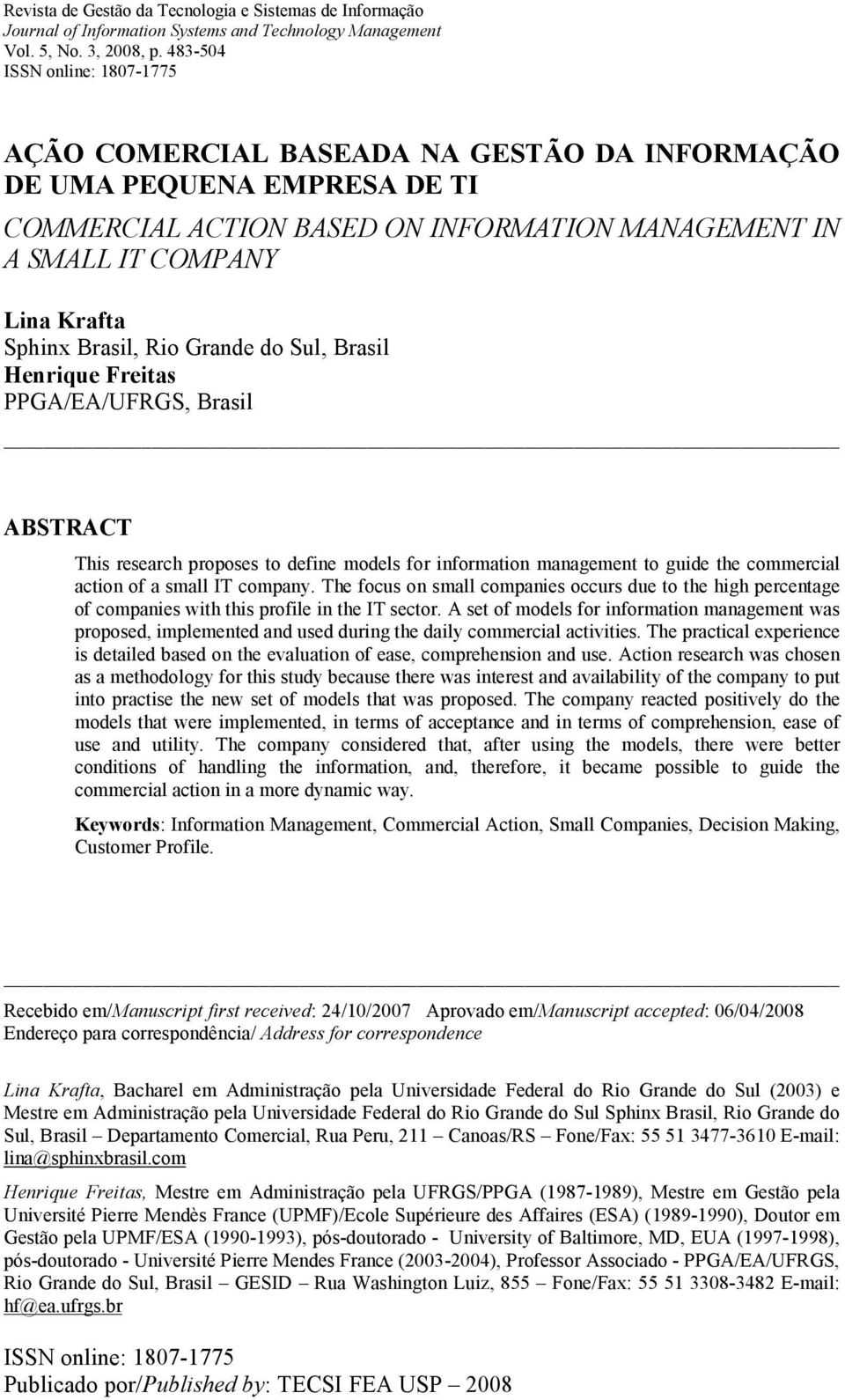 Brasil, Rio Grande do Sul, Brasil Henrique Freitas PPGA/EA/UFRGS, Brasil ABSTRACT This research proposes to define models for information management to guide the commercial action of a small IT