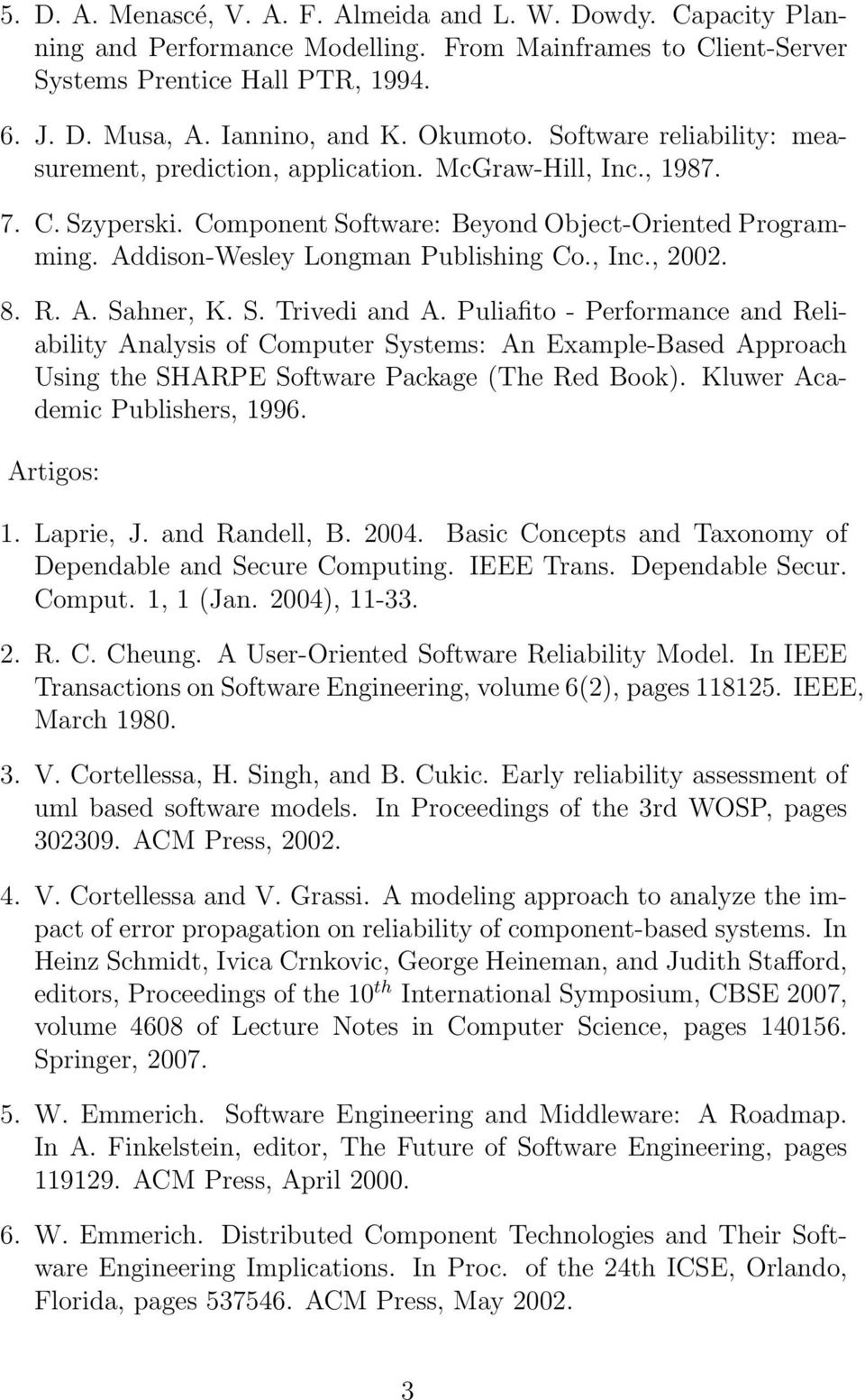 Addison-Wesley Longman Publishing Co., Inc., 2002. 8. R. A. Sahner, K. S. Trivedi and A.