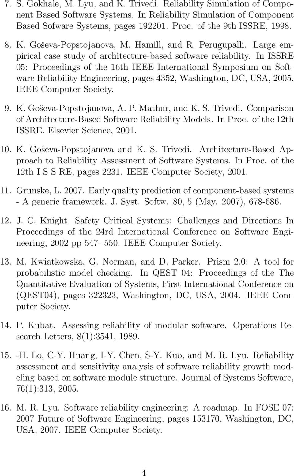 In ISSRE 05: Proceedings of the 16th IEEE International Symposium on Software Reliability Engineering, pages 4352, Washington, DC, USA, 2005. IEEE Computer Society. 9. K. Goševa-Popstojanova, A. P. Mathur, and K.