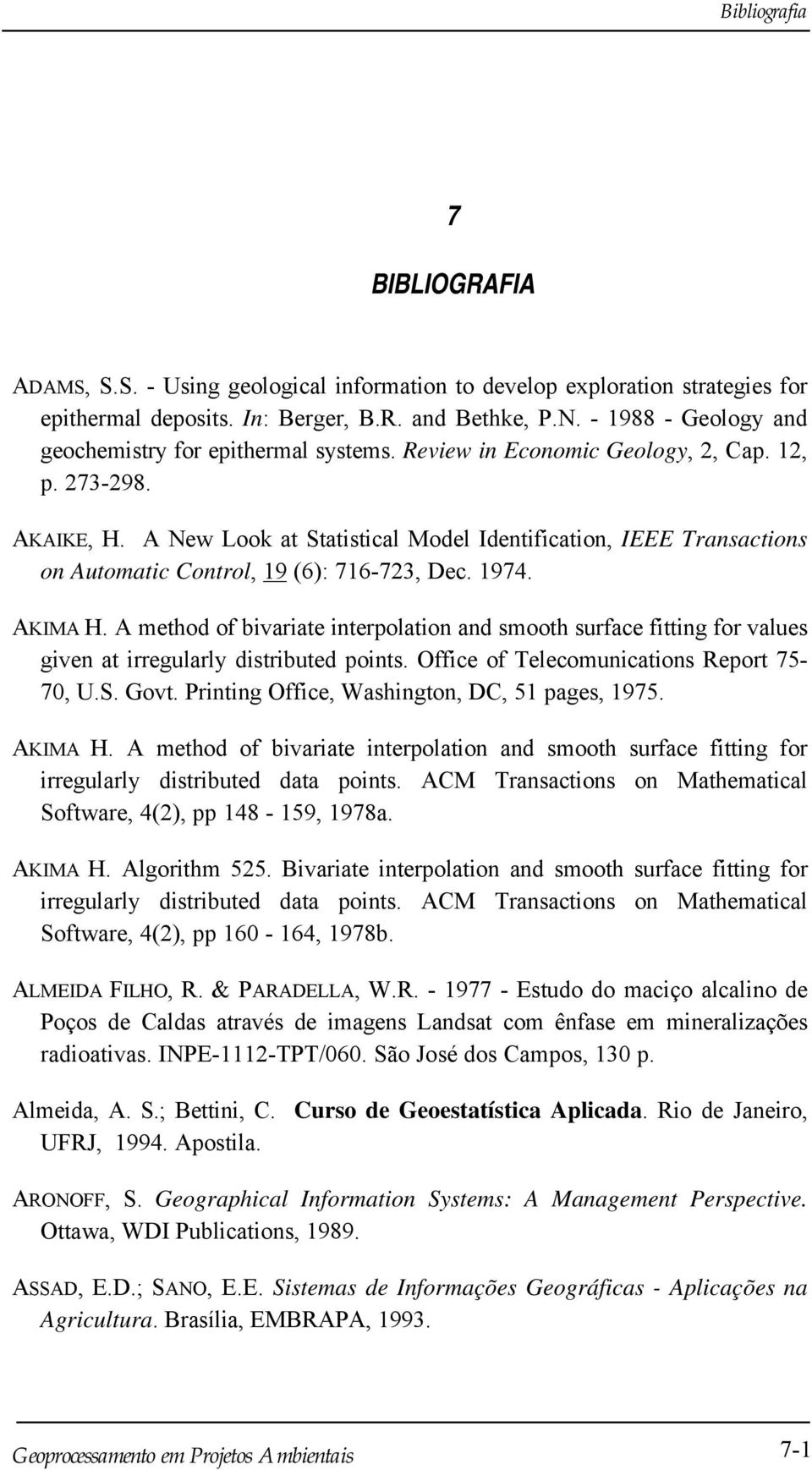 A New Look at Statistical Model Identification, IEEE Transactions on Automatic Control, 19 (6): 716-723, Dec. 1974. AKIMA H.