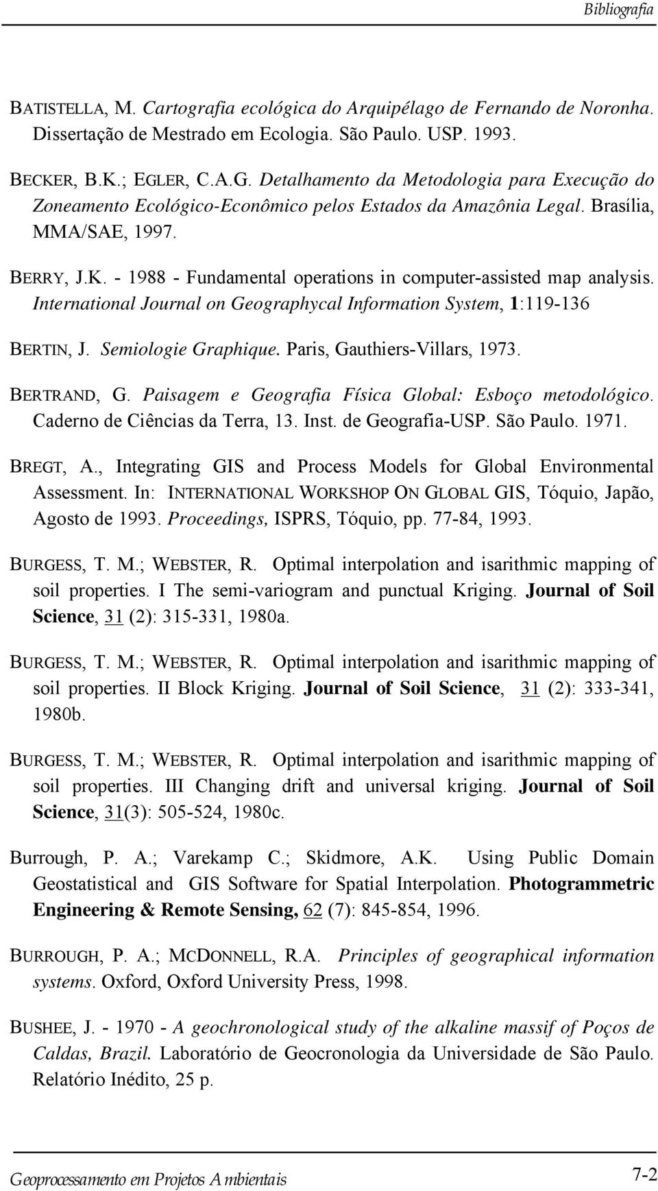 - 1988 - Fundamental operations in computer-assisted map analysis. International Journal on Geographycal Information System, 1:119-136 BERTIN, J. Semiologie Graphique. Paris, Gauthiers-Villars, 1973.