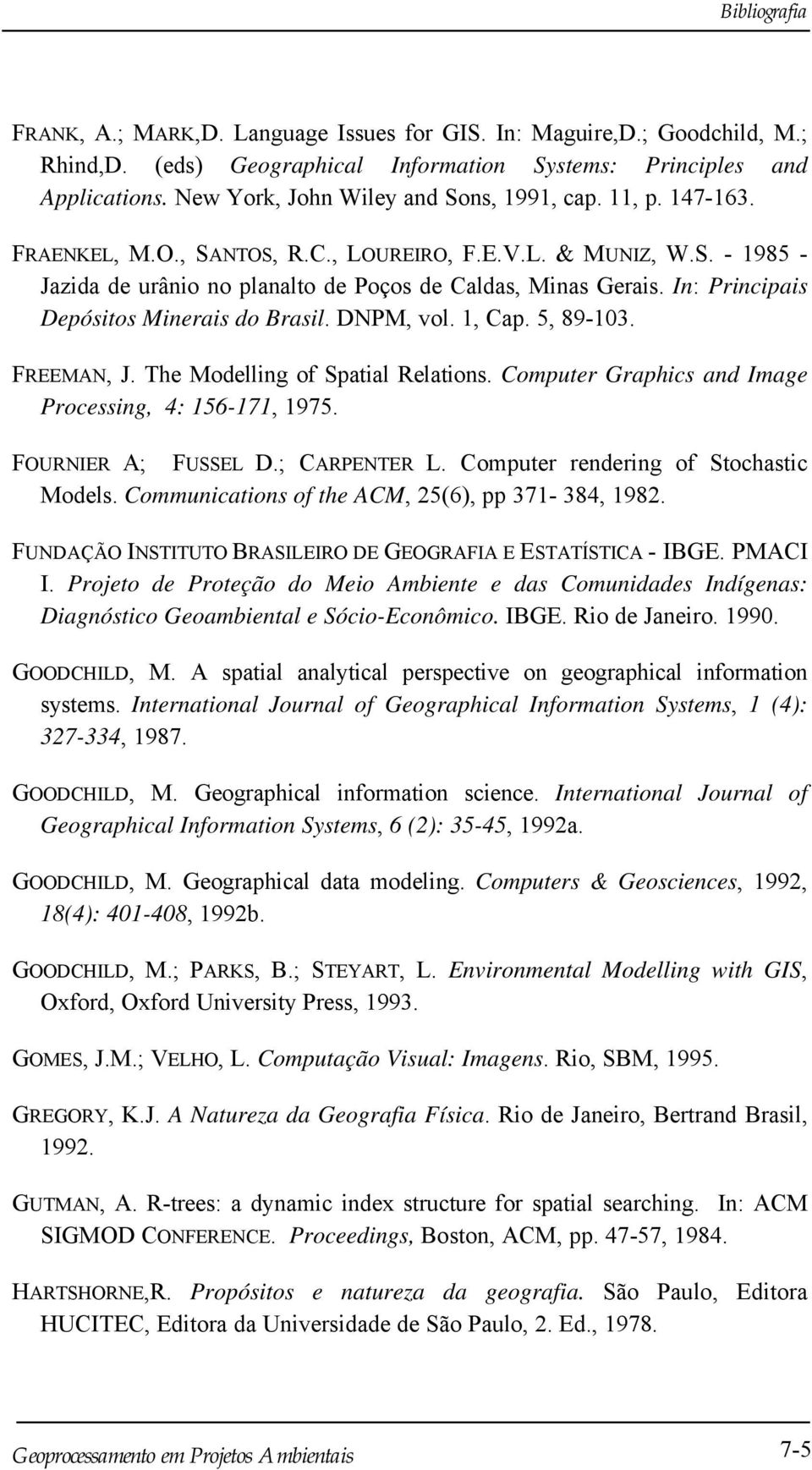 DNPM, vol. 1, Cap. 5, 89-103. FREEMAN, J. The Modelling of Spatial Relations. Computer Graphics and Image Processing, 4: 156-171, 1975. FOURNIER A; FUSSEL D.; CARPENTER L.