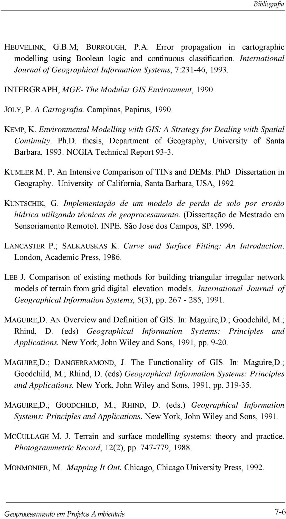 Environmental Modelling with GIS: A Strategy for Dealing with Spatial Continuity. Ph.D. thesis, Department of Geography, University of Santa Barbara, 1993. NCGIA Technical Report 93-3. KUMLER M. P. An Intensive Comparison of TINs and DEMs.