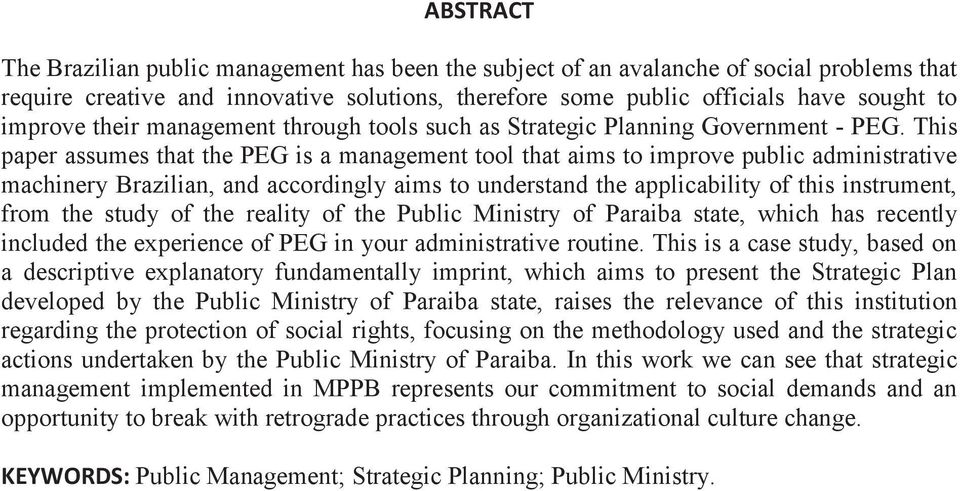 This paper assumes that the PEG is a management tool that aims to improve public administrative machinery Brazilian, and accordingly aims to understand the applicability of this instrument, from the