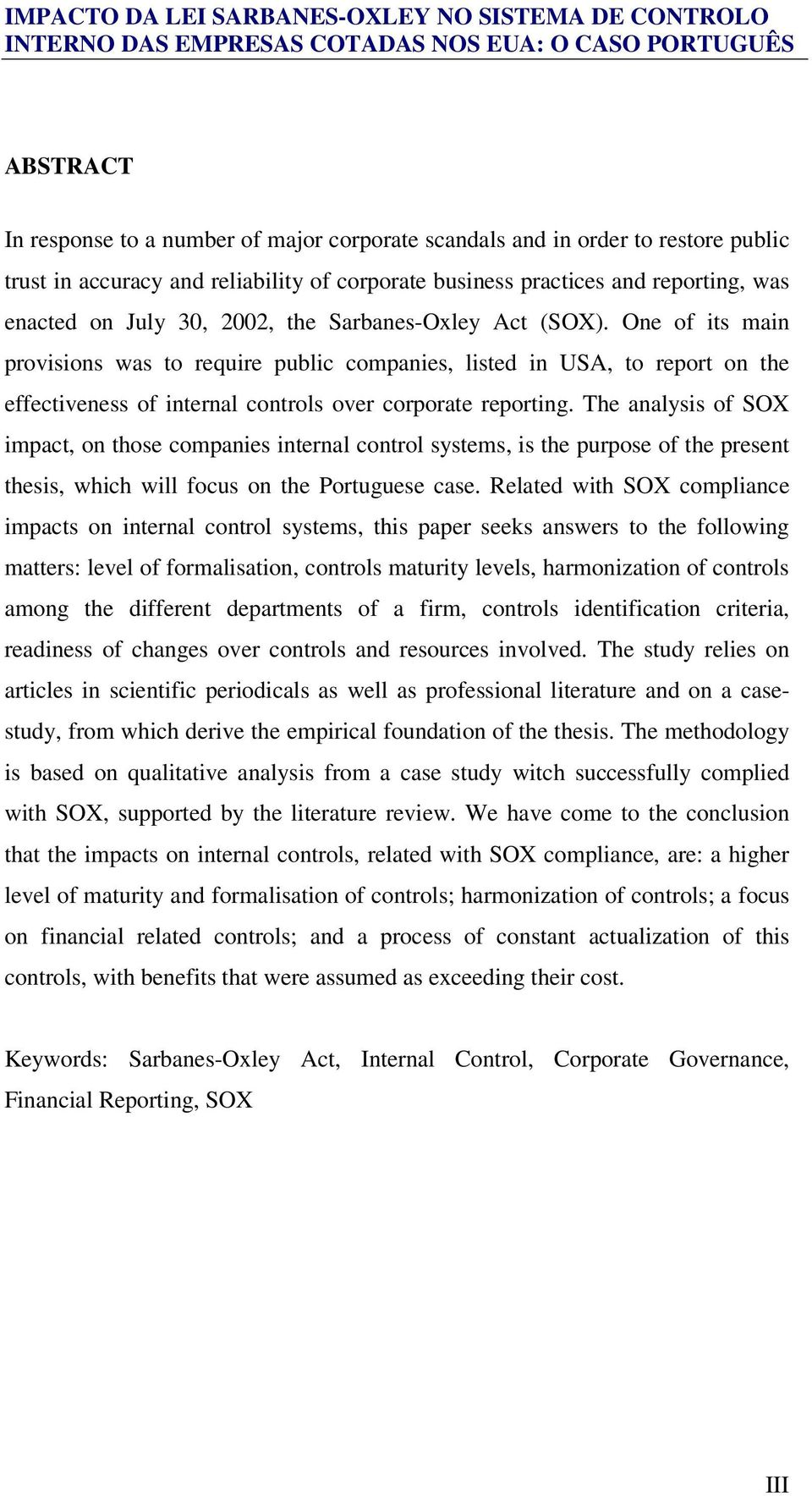 The analysis of SOX impact, on those companies internal control systems, is the purpose of the present thesis, which will focus on the Portuguese case.