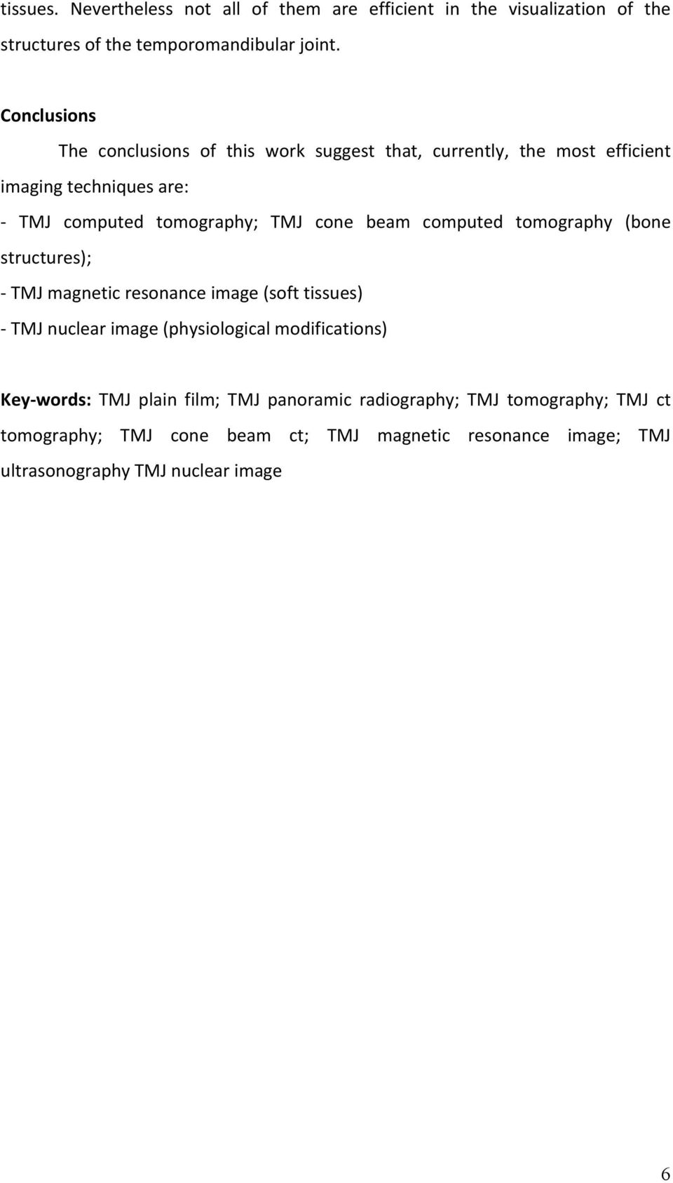 beam computed tomography (bone structures); TMJ magnetic resonance image (soft tissues) TMJ nuclear image (physiological modifications) Key
