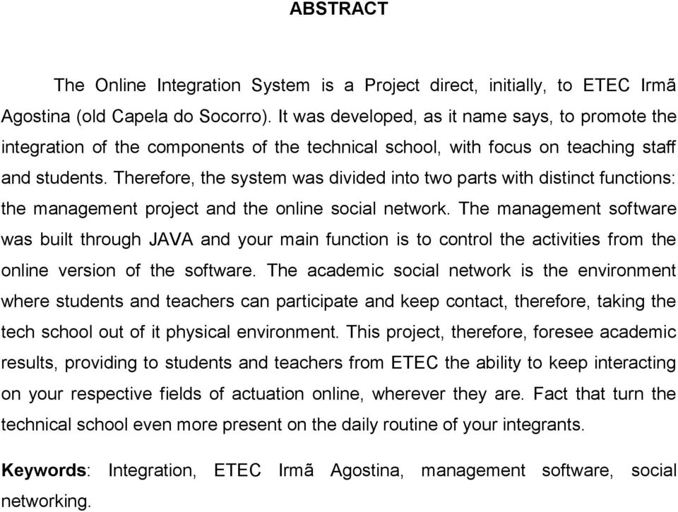 Therefore, the system was divided into two parts with distinct functions: the management project and the online social network.