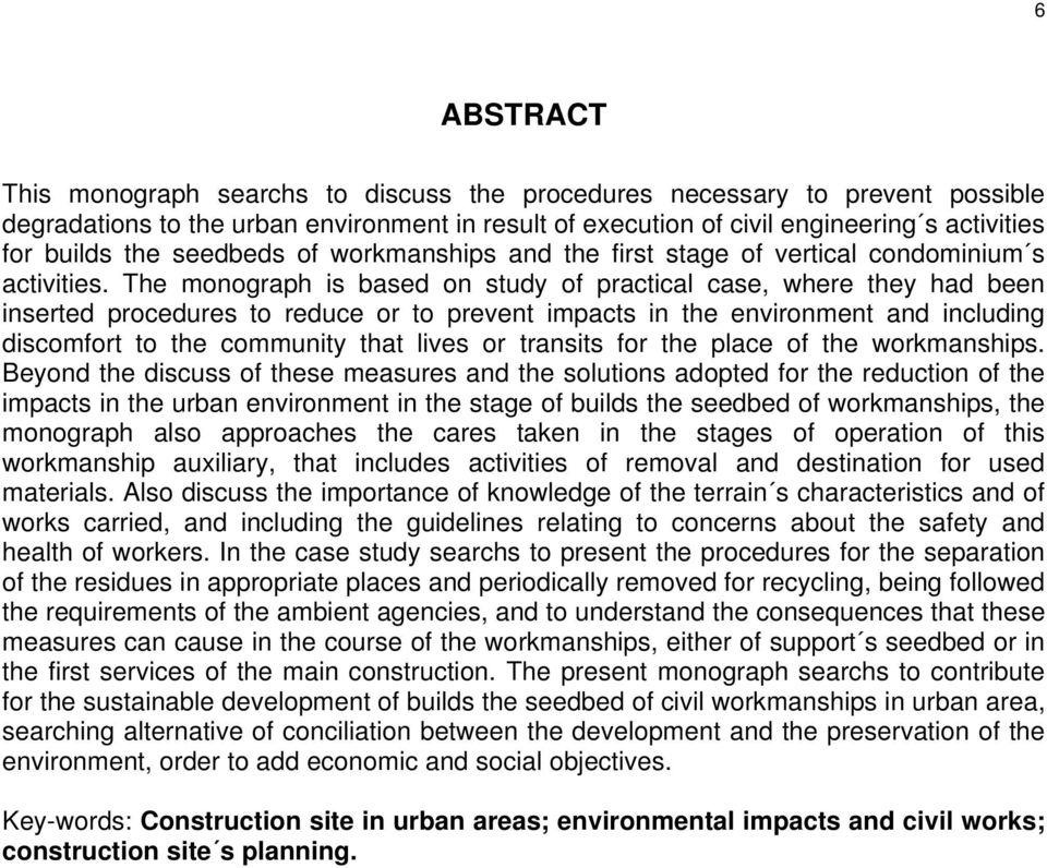 The monograph is based on study of practical case, where they had been inserted procedures to reduce or to prevent impacts in the environment and including discomfort to the community that lives or