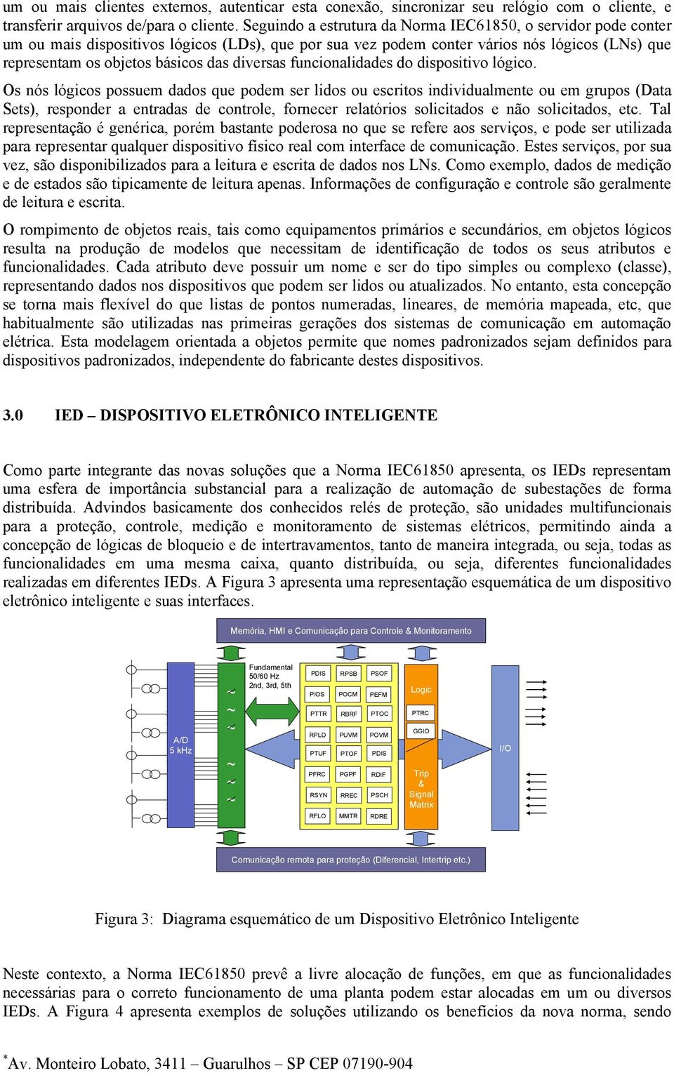 diversas funcionalidades do dispositivo lógico.