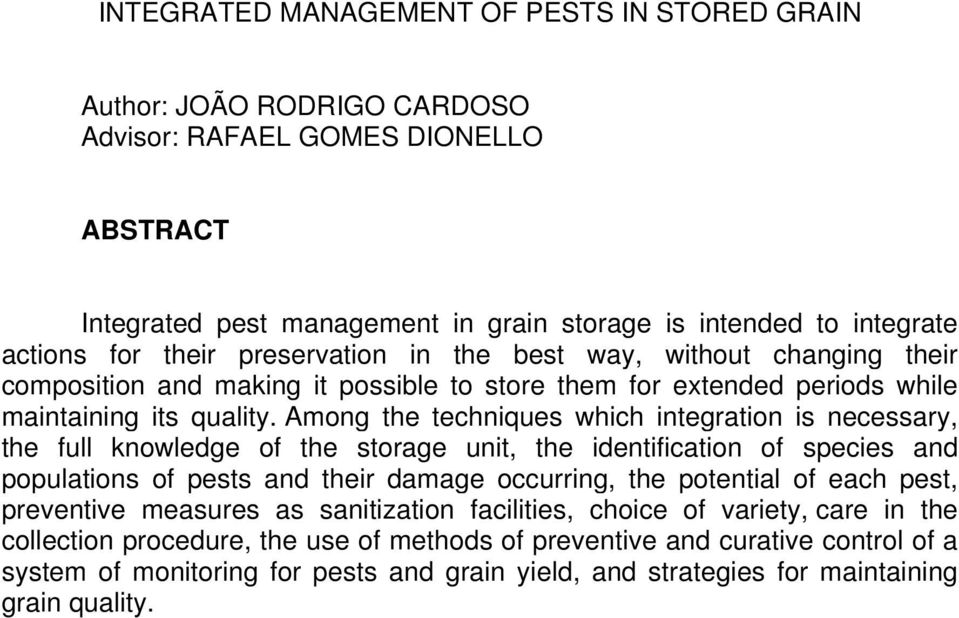 Among the techniques which integration is necessary, the full knowledge of the storage unit, the identification of species and populations of pests and their damage occurring, the potential of each