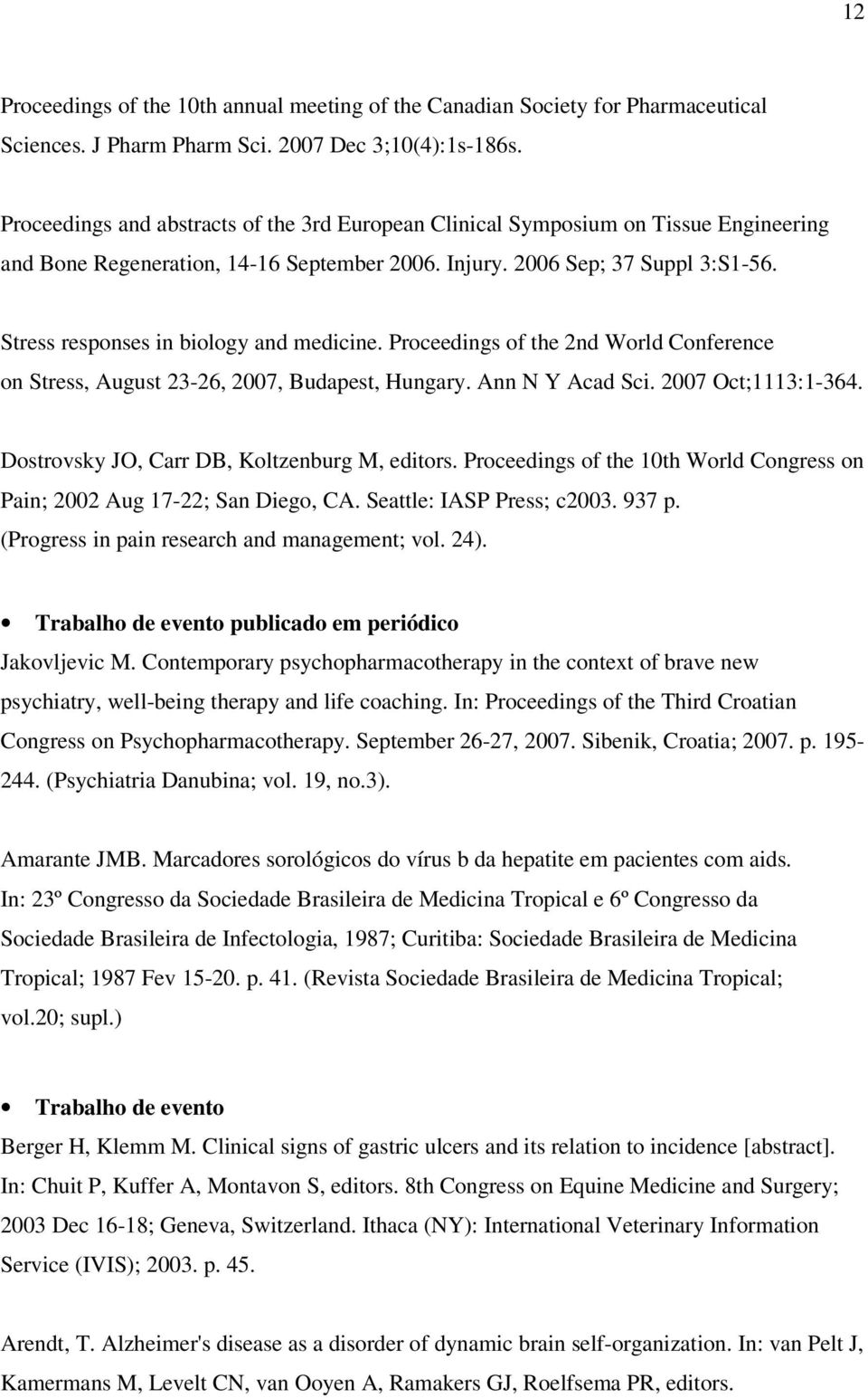 Stress responses in biology and medicine. Proceedings of the 2nd World Conference on Stress, August 23-26, 2007, Budapest, Hungary. Ann N Y Acad Sci. 2007 Oct;1113:1-364.
