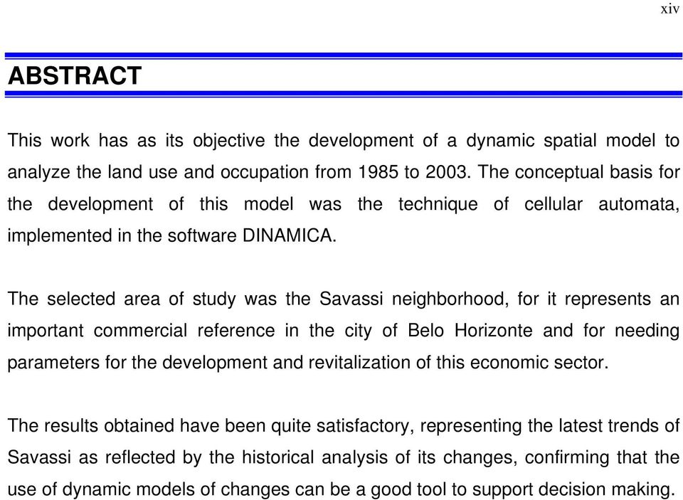 The selected area of study was the Savassi neighborhood, for it represents an important commercial reference in the city of Belo Horizonte and for needing parameters for the development