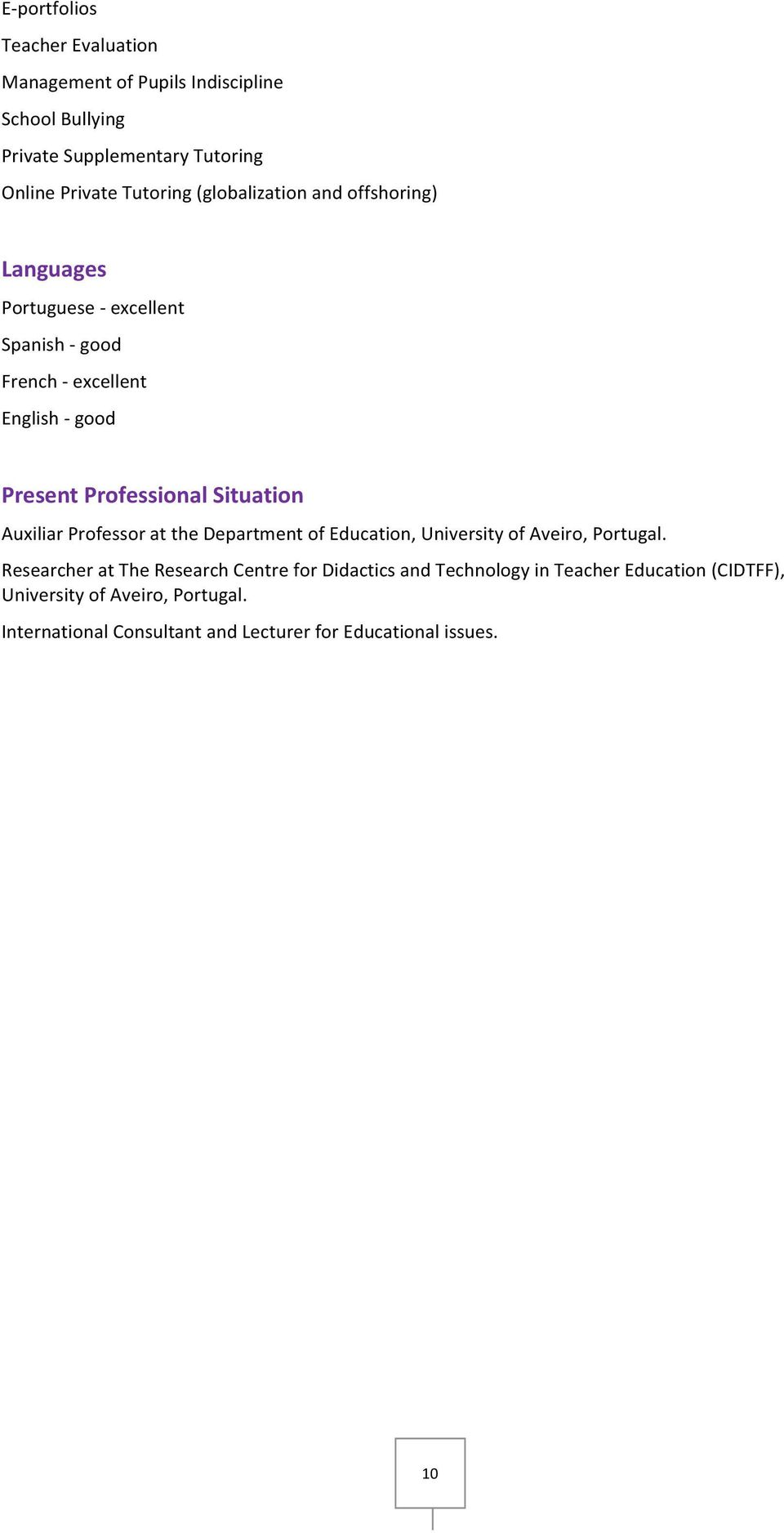 Situation Auxiliar Professor at the Department of Education, University of Aveiro, Portugal.
