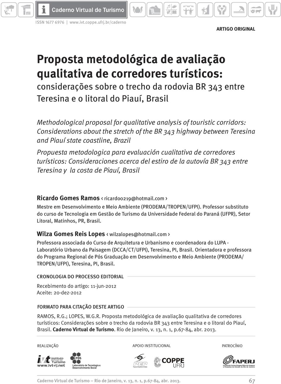Methodological proposal for qualitative analysis of touristic corridors: Considerations about the stretch of the BR 343 highway between Teresina and Piauí state coastline, Brazil Propuesta
