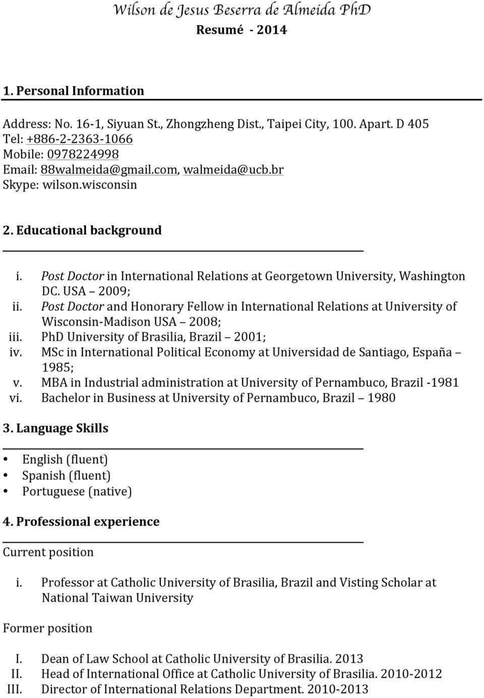Post Doctor in International Relations at Georgetown University, Washington DC. USA 2009; ii.