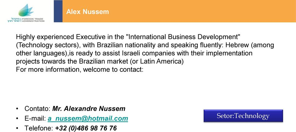 with their implementation projects towards the Brazilian market (or Latin America) For more information, welcome