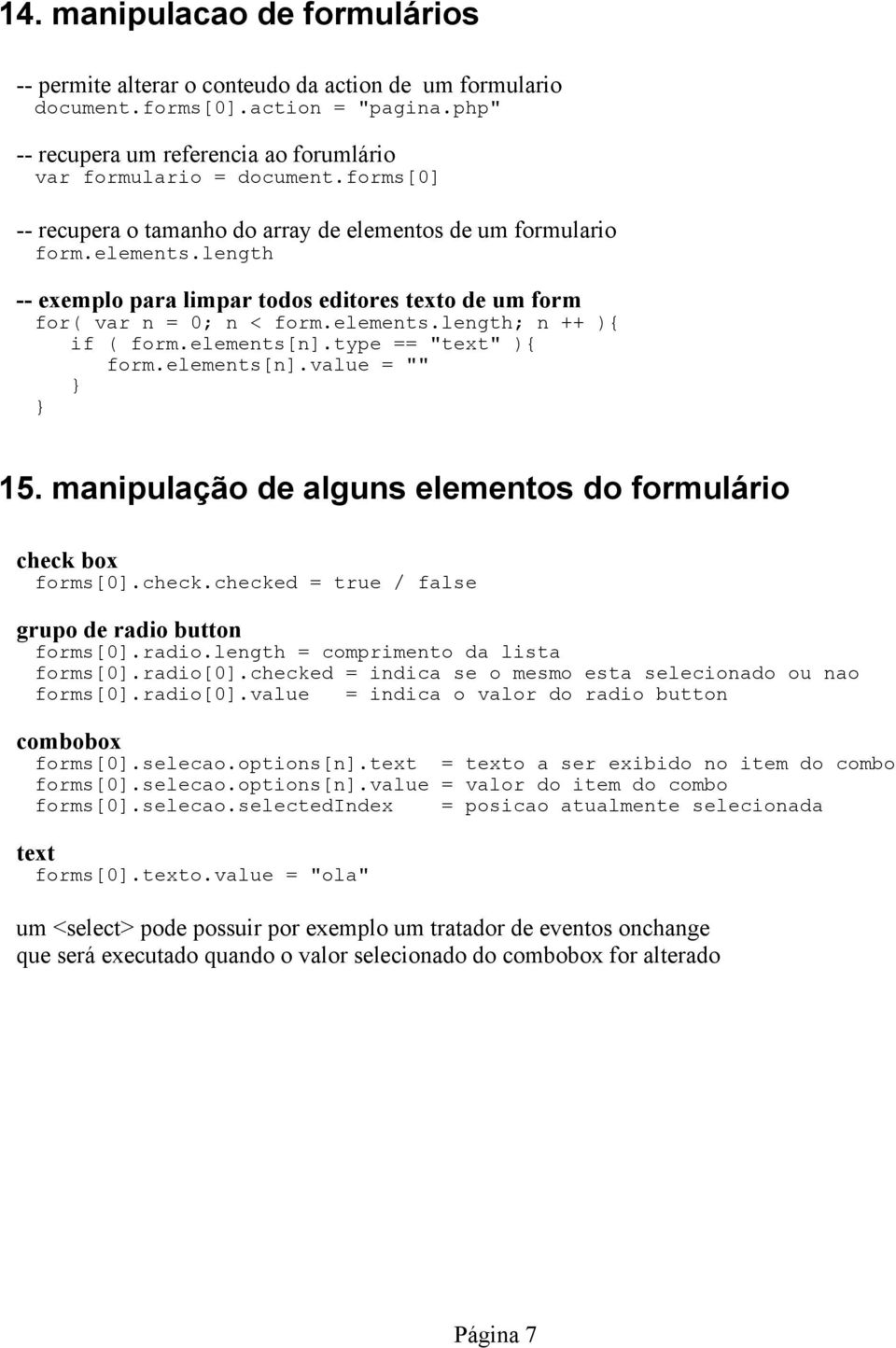 "elements[n].type == ""text"" ){ form.elements[n].value = """" 15. manipulação de alguns elementos do formulário check box forms[0].check.checked = true / false grupo de radio"
