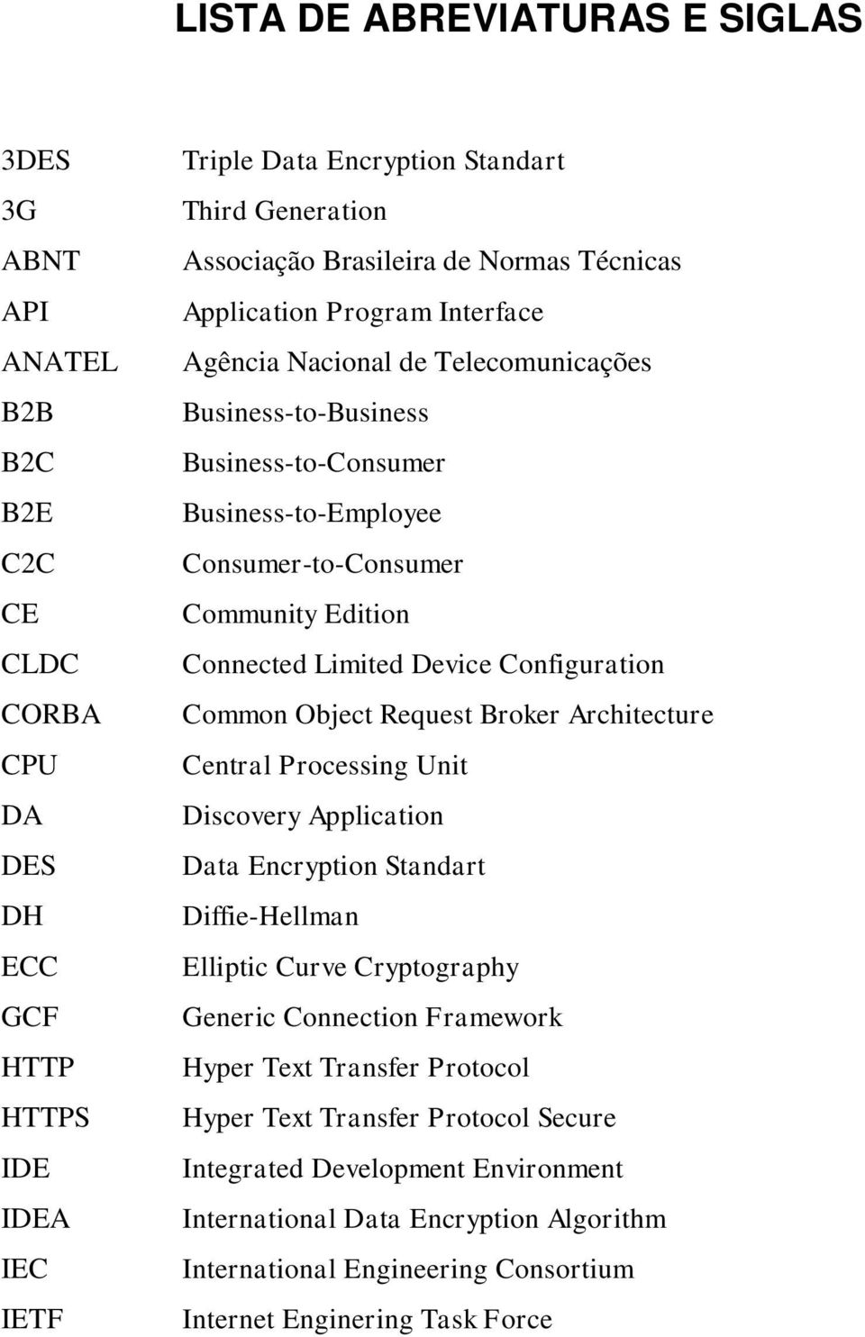 Connected Limited Device Configuration Common Object Request Broker Architecture Central Processing Unit Discovery Application Data Encryption Standart Diffie-Hellman Elliptic Curve Cryptography
